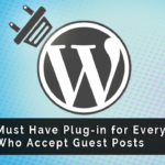 Plugins For Every Blogger Who Accept Guest Posts