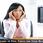 Where to Find Topics For Your Blog